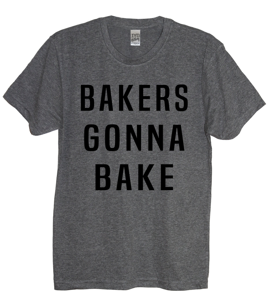 Bakers Gonna Bake Crew Neck Shirt - It's Your Day Clothing