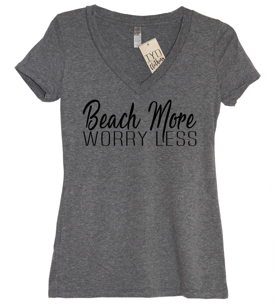 Beach More Worry Less V Neck Shirt - It's Your Day Clothing