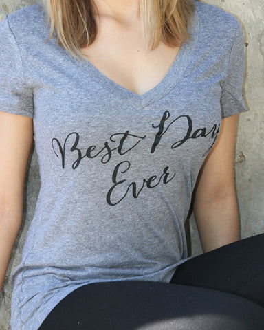 Best Day Ever V Neck Shirt - It's Your Day Clothing