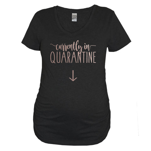 Black Currently In Quarantine Maternity Shirt With Rose Gold Print - It's Your Day Clothing