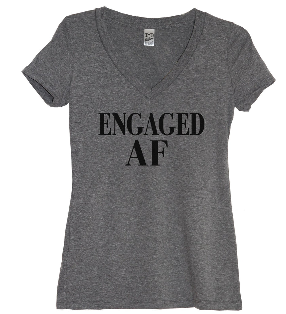 Engaged AF Shirt, Engaged Shirt - It's Your Day Clothing