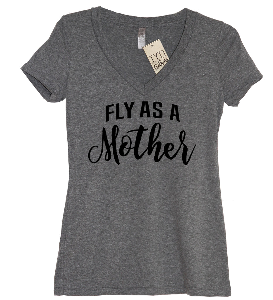 Fly As A Mother V Neck Shirt - It's Your Day Clothing