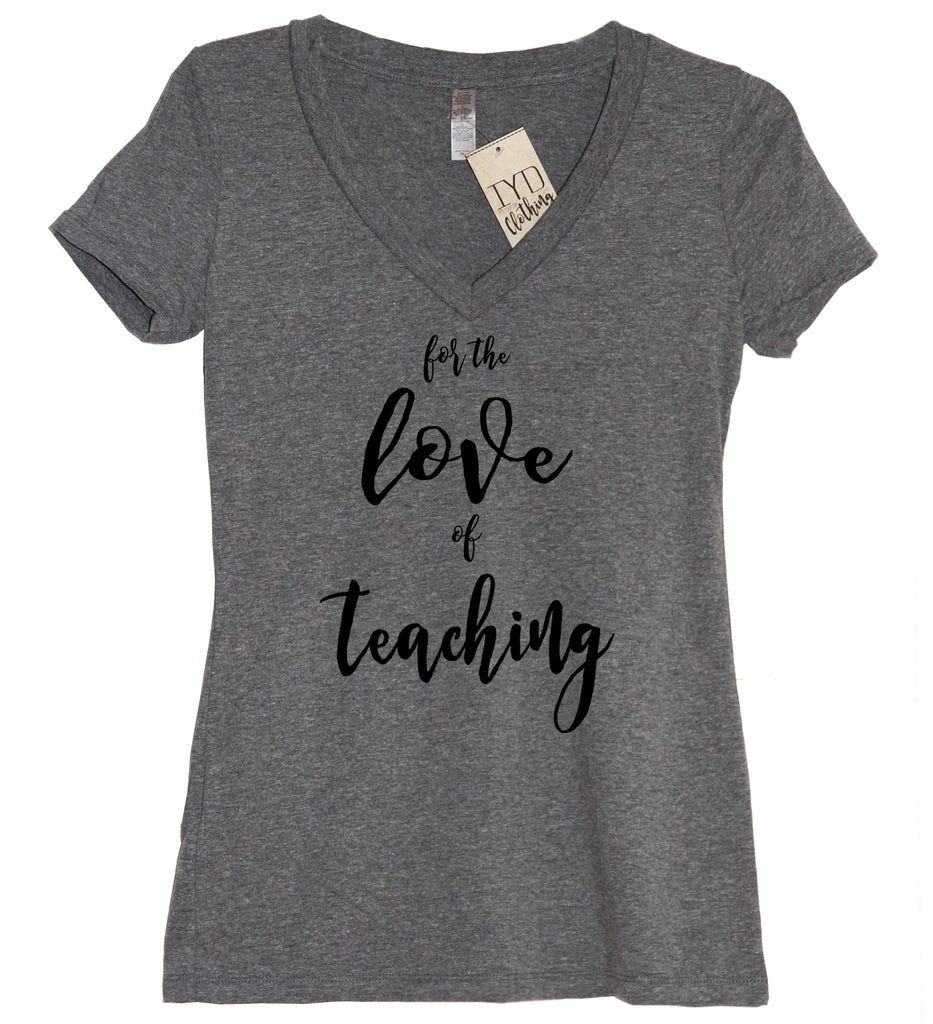 For The Love Of Teaching V Neck Shirt - It's Your Day Clothing