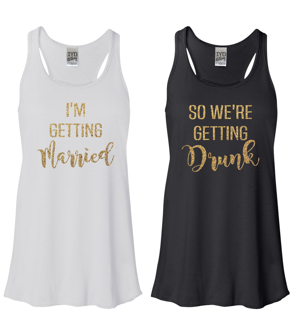 Glitter Gold I'm Getting Married or So We're Geting Drunk Flowy Tank