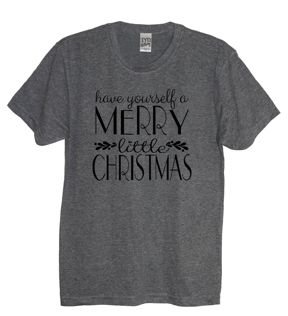 Have Yourself A Merry Little Christmas Shirt - It's Your Day Clothing