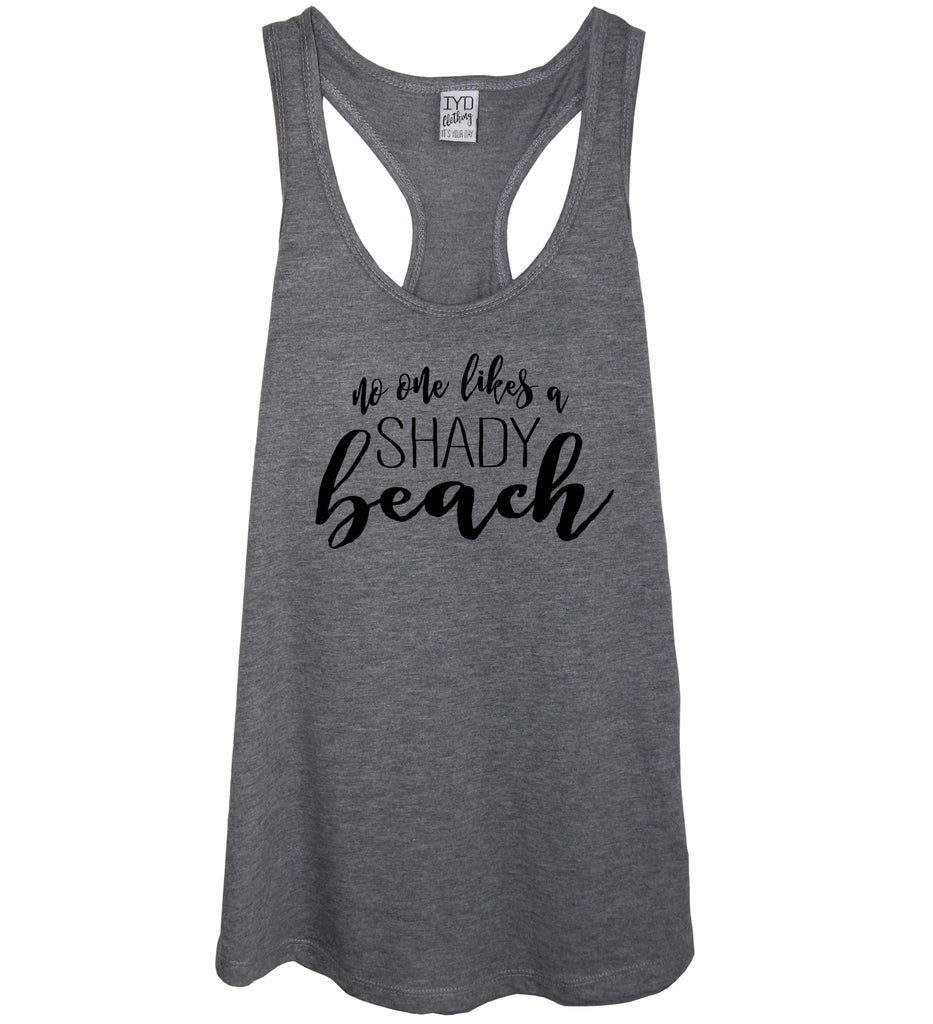 No One Likes A Shady Beach Tank Top - It's Your Day Clothing