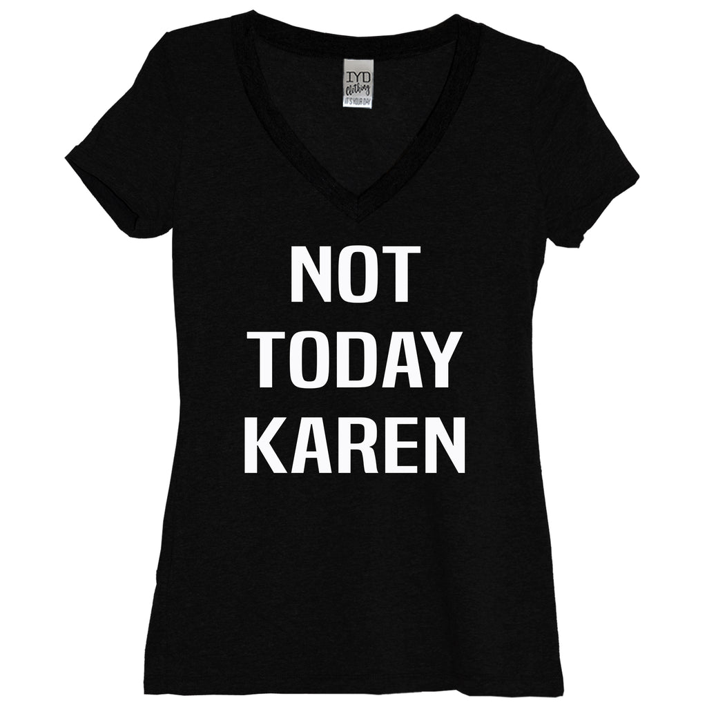 Not Today Karen Black V Neck Shirt - It's Your Day Clothing