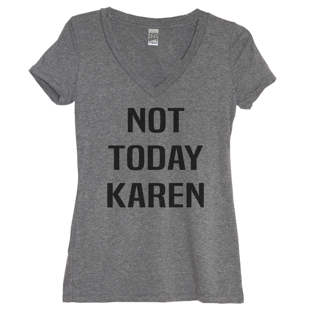 Not Today Karen Heather Gray V Neck Shirt - It's Your Day Clothing