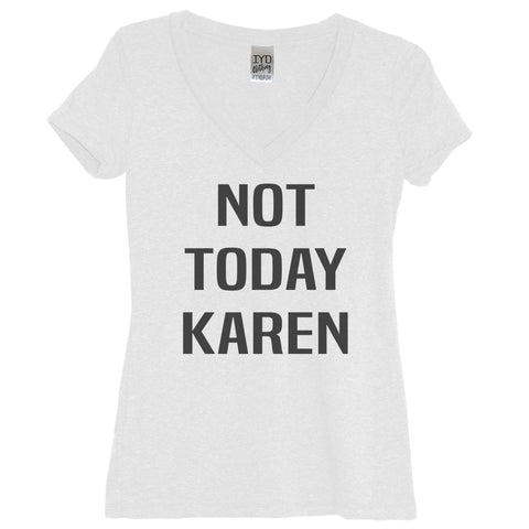 Not Today Karen White V Neck Shirt - It's Your Day Clothing