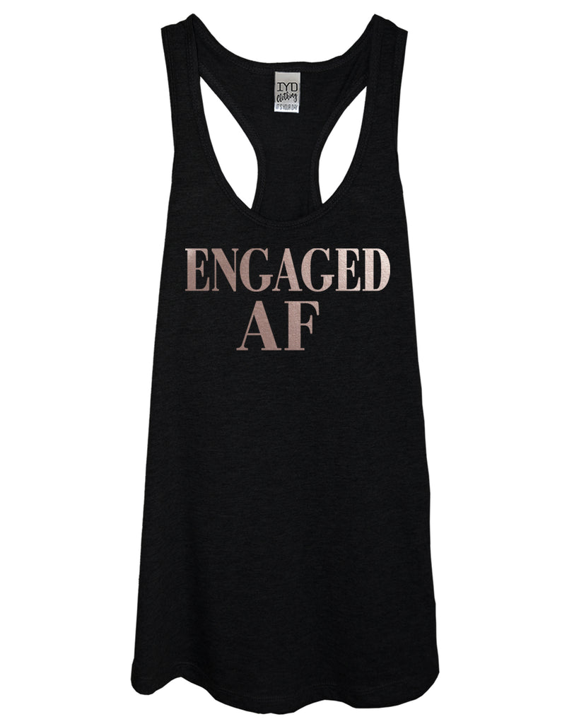 Rose Gold Engaged AF Tank - It's Your Day Clothing