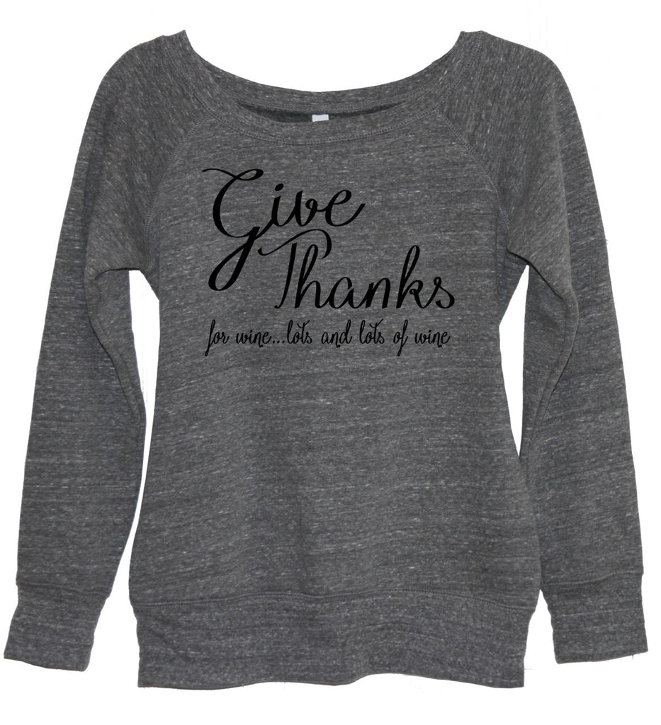 Give Thanks For Wine ... Lots And Lots Of Wine Sweatshirt - It's Your Day Clothing
