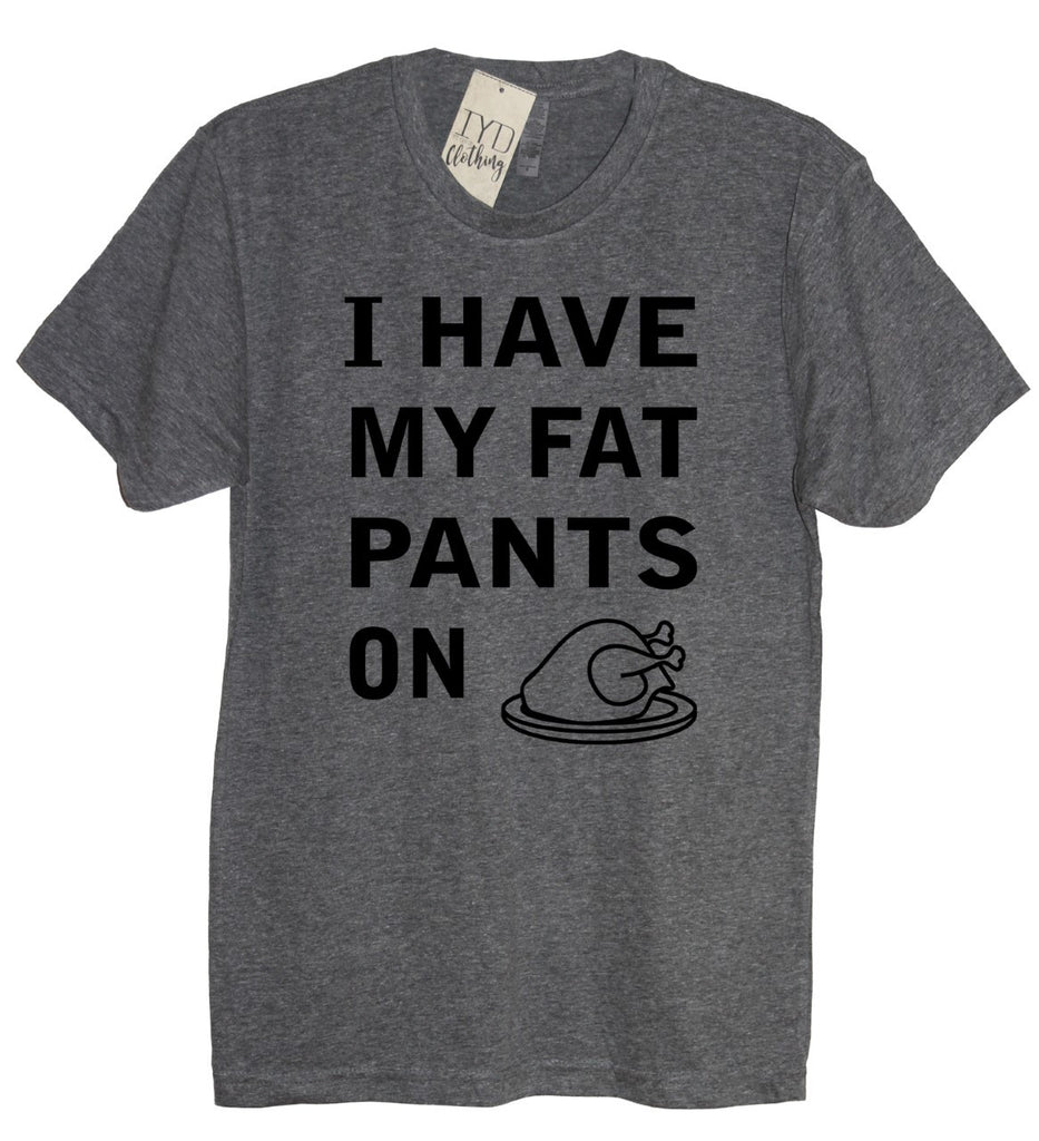 I Have My Fat Pants On Crew Neck Shirt - It's Your Day Clothing