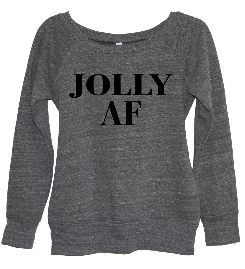Jolly AF (As F--k) Sweatshirt - It's Your Day Clothing