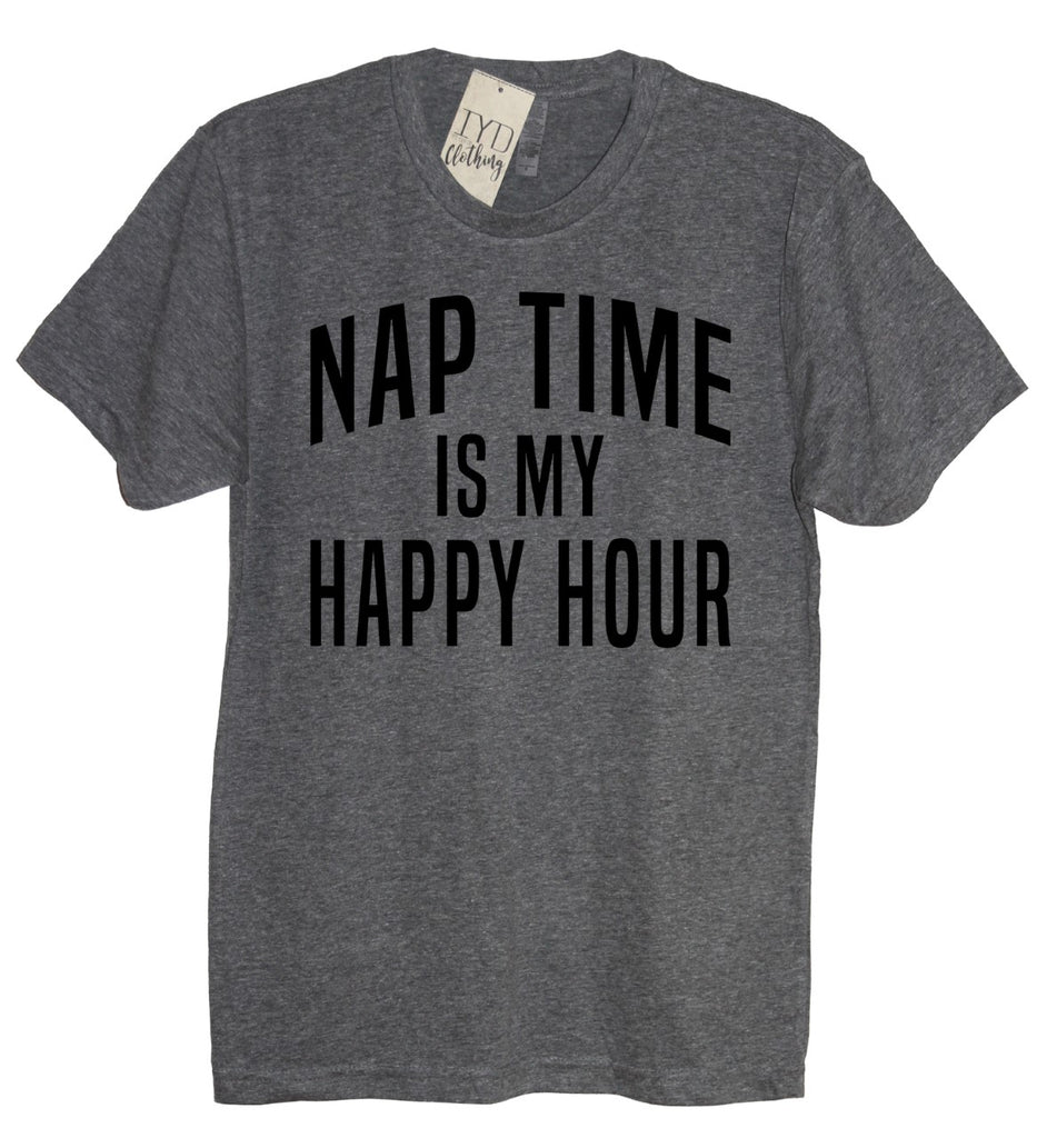 Nap Time Is My Happy Hour Crew Neck Shirt - It's Your Day Clothing