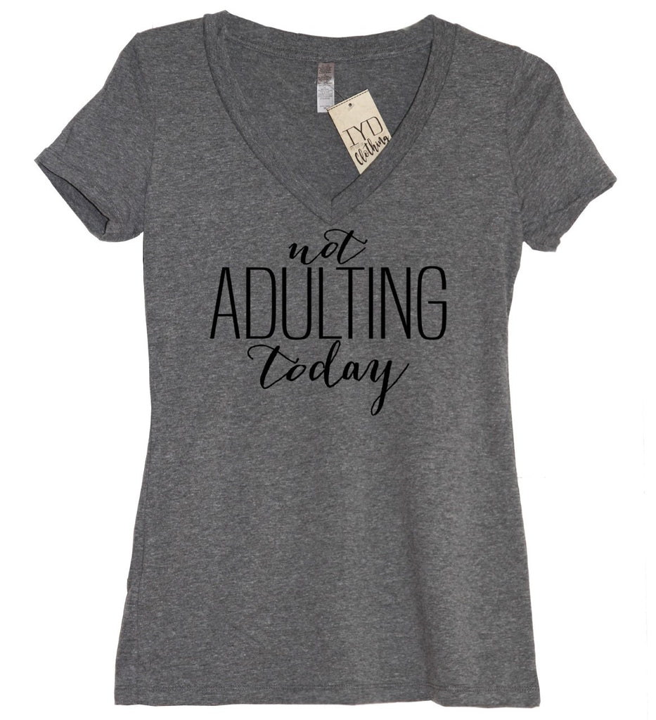 Not Adulting Today V Neck Shirt - It's Your Day Clothing
