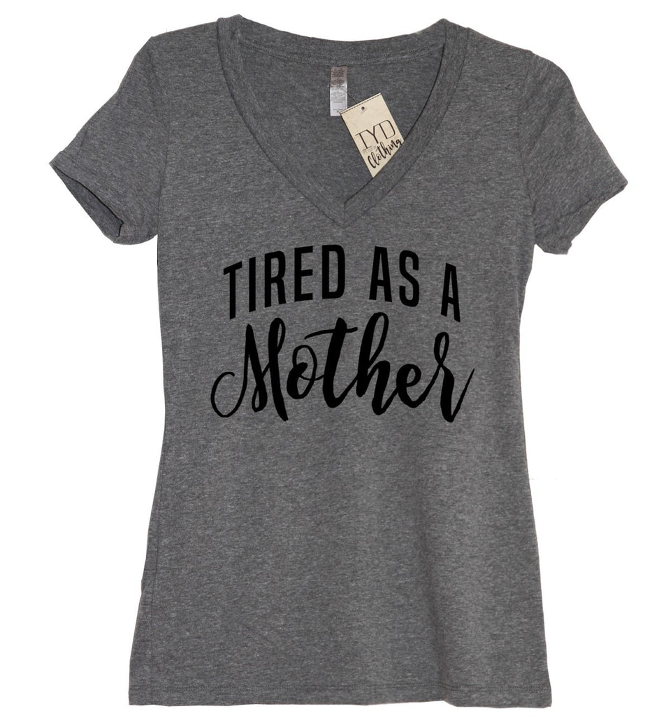 Tired As A Mother V Neck Shirt
