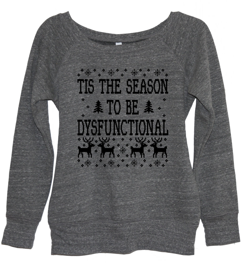Tis The Season To Be Dysfunctional Sweatshirt - It's Your Day Clothing