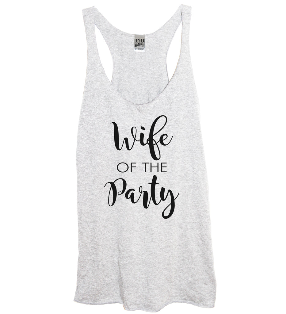 Wife Of The Party or The Party Tank - It's Your Day Clothing