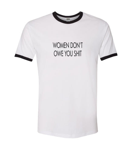 Women Don't Owe You Shit Ringer Shirt - It's Your Day Clothing