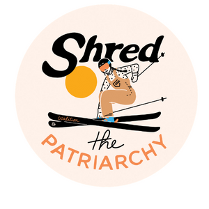 Shred The Patriarchy