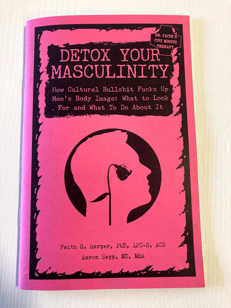 Load image into Gallery viewer, Detox Your Masculinity: How Cultural Bullshit Fucks Up Men's Body Image; What to Look For and What to Do About It