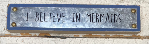 I believe in Mermaids Block Sign