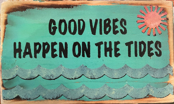 Blue Good Vibes Happen On The Tides Sign