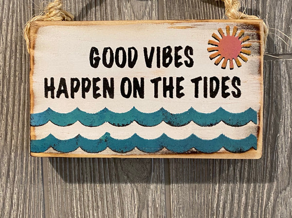 Good Vibes Happen On The Tides Sign
