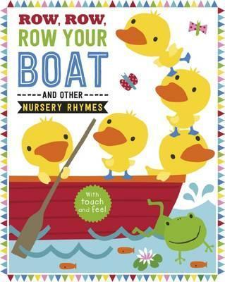 Touch and Feel Row, Row, Row Your Boat and Other Nursery Rhymes