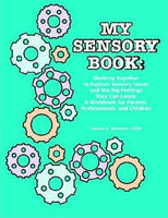 My Sensory Book : Working Together to Explore Sensory Issues and the Big Feelings They Can Cause