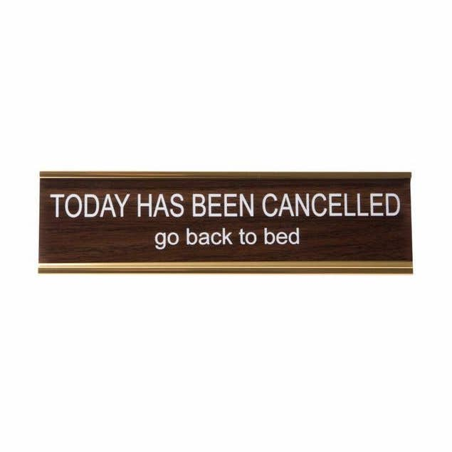 Today Has Been Cancelled Desk Plate