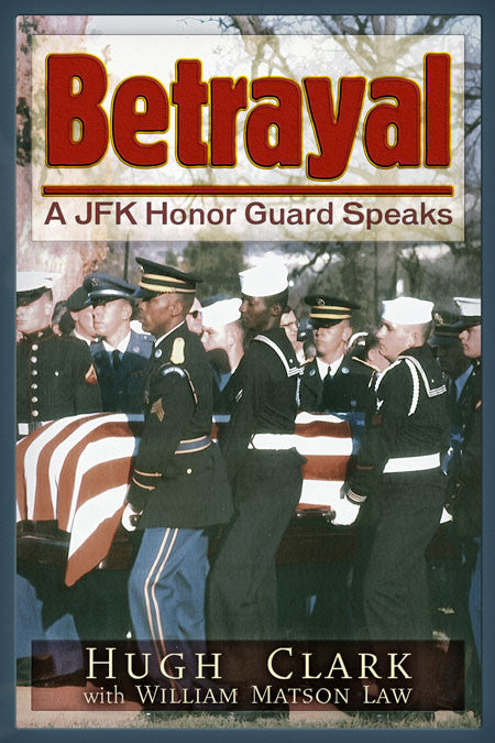 Betrayal A JFK Honor Guard Speaks