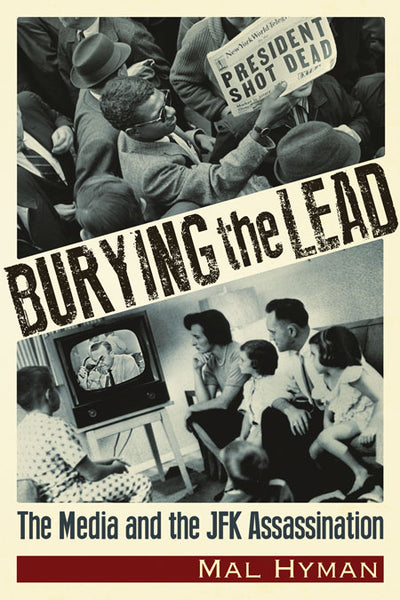 Burying the Lead  The Media and the JFK Assassination