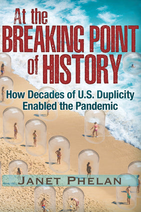 At the Breaking Point of History: How Decades of U.S. Duplicity Enabled the Pandemic