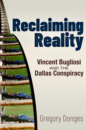 Reclaiming Reality: Vincent Bugliosi and the Dallas Conspiracy