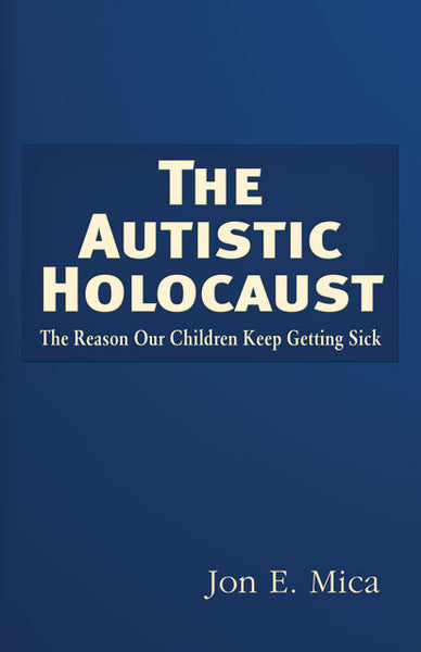 Autistic Holocaust  The Reason Our Children Keep Getting Sick