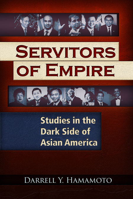Servitors of Empire  Studies in the Dark Side of Asian America