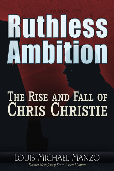 Ruthless Ambition  The Rise and Fall of Chris Christie