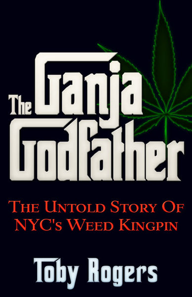 The Ganja Godfather  The Untold Story of NYC's Weed Kingpin