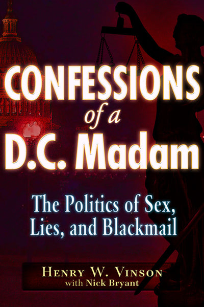 Confessions of a DC Madam  The Politics of Sex, Lies, and Blackmail