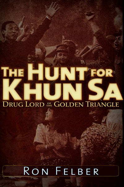 The Hunt for Khun Sa Drug Lord of the Golden Triangle