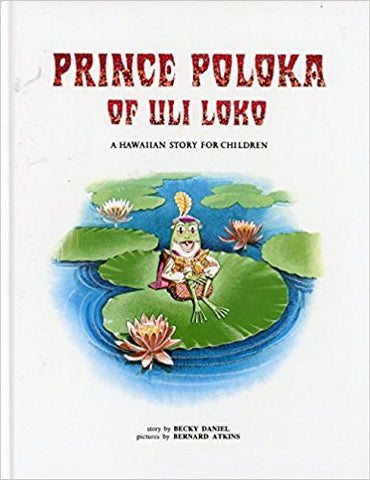 Prince Poloka of Uli Loko by Becky Daniel illustrated by Bernard Atkins