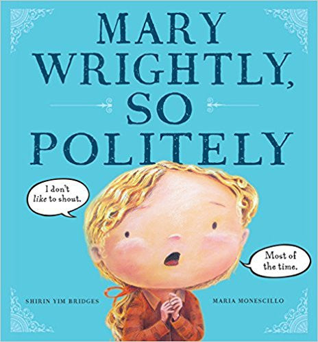 Mary Wrightly, So Politely Hardcover – April 16, 2013  by Shirin Yim Bridges (Author), Maria Monescillo (Illustrator) Book Like New