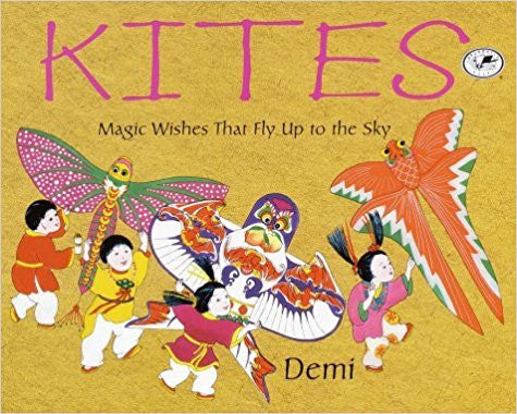 Kites: Magic Wishes That Fly Up to the Sky Paperback – December 12, 2000  by DEMI DEMI (Author, Illustrator)