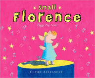 Small Florence, Piggy Pop Star  Claire Alexander, Author, Claire Alexander, Illustrator . Albert Whitman $16.99 (32p) ISBN 978-0-8075-7455-3