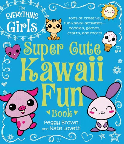 The Everything Girls Super Cute Kawaii Fun Book: Tons of Creative, Fun Kawaii Activities--Doodles, Games, Crafts, and More! (Everything Kids) Paperback – August 8, 2014