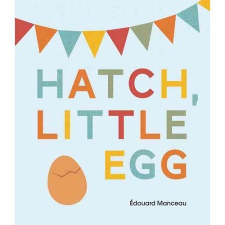 Hatch, Little Egg Hardcover – September 9, 2014  by Édouard Manceau (Illustrator)