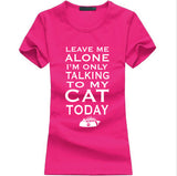 Leave Me Alone I'm Only Talking to My Cat Today T-Shirt - Cats Love Life