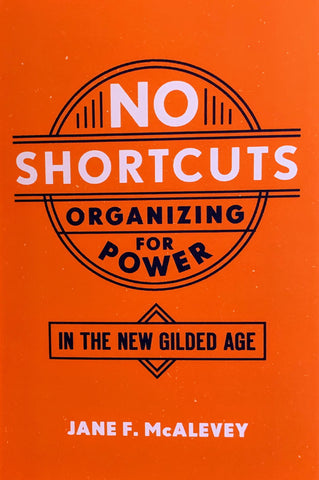 No Shortcuts Organizing for Power in the New Gilded Age