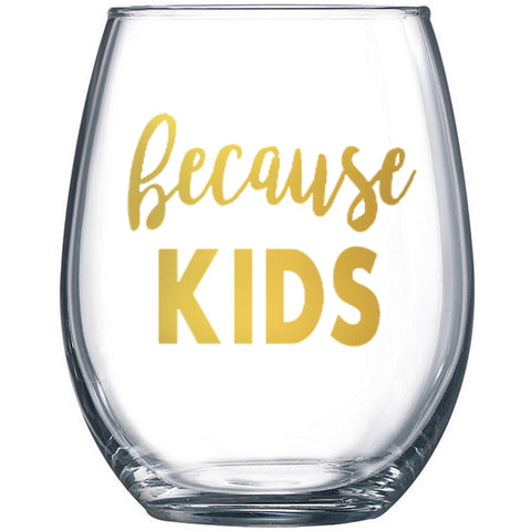 because KIDS Wine Glass - J and D Gifts